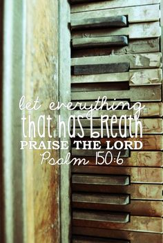 Let everything that has breath praise the Lord.