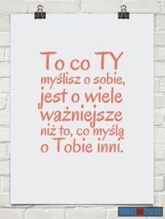 To co Ty myślisz o sobie. Weekend Humor, Inspirational Thoughts, Motto, Positive Quotes, Positivity, Motivation, Words, Life, Quotes