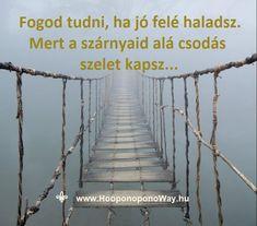 Hálát adok a mai napért. Tudod, hogy merre haladsz? Válaszd ki az utad! Ne arra menj, amerre mások hívnak. Csak a szívedre hallgass. Fogod tudni, ha jó felé haladsz. Mert a szárnyaid alá csodás szelet kapsz... Így szeretlek, Élet! Köszönöm. Szeretlek ❤ ⚜ Ho'oponoponoWay Magyarország ⚜