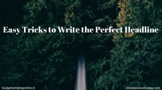'Easy Tricks to Write the Perfect Headline.' 8 out of 10 people will read headline copy, but only 2 out of 10 will read the rest. That is a huge gap. If you want to improve your blog headlines as an entrepreneur or small business owner, this blog aims to create the ultimate list of tips, which covers the path to creating the perfect headline as well as components of that perfect headline. Read more at http://budgetvertalingonline.nl/business/easy-tricks-to-write-the-perfect-headline/