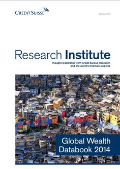 Credit Suisse Global Wealth Databook 2014 Credit Suisse, Research Institute, Wealth, Leadership, World, The World, Earth