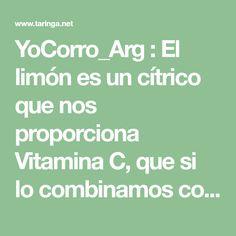 YoCorro_Arg : El limón es un cítrico que nos proporciona Vitamina C, que si lo combinamos con otros ingredientes obtendremos grandes beneficios en... : Rec
