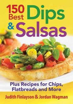 150 Best Dips & Salsas: Plus Recipes for Chips, Flatbreads and More