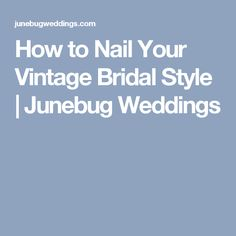 How to Nail Your Vintage Bridal Style | Junebug Weddings