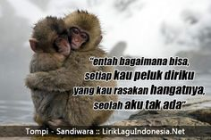 """""""entah bagaimana bisa, setiap kau peluk diriku yang kau rasakan hangatnya, seolah aku tak ada""""  Tompi - Sandiwara https://liriklaguindonesia.net/tompi-sandiwara.htm"""
