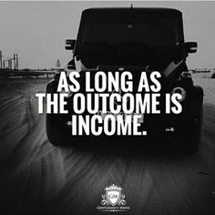 If the outcome is income,  then all is well