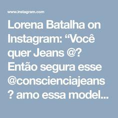 """Lorena Batalha on Instagram: """"Você quer Jeans @? Então segura esse @conscienciajeans 💖 amo essa modelagem 😍✨"""""""