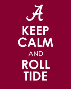 Keep Calm and Roll Tide