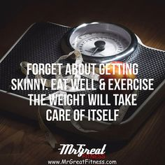 Forget about getting skinny. Eat well and exercise. The weight will take care of itself.