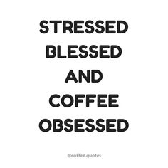 """""""Stressed, Blessed and Coffee Obsessed """""""