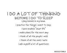 I do a lot of thinking....
