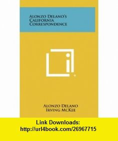 Alonzo Delano California Correspondence (9781258389765) Alonzo Delano, Irving McKee, Stewart Mitchell , ISBN-10: 1258389762  , ISBN-13: 978-1258389765 ,  , tutorials , pdf , ebook , torrent , downloads , rapidshare , filesonic , hotfile , megaupload , fileserve