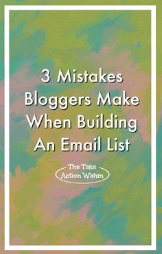 3 Mistakes Bloggers Make When Building An Email List