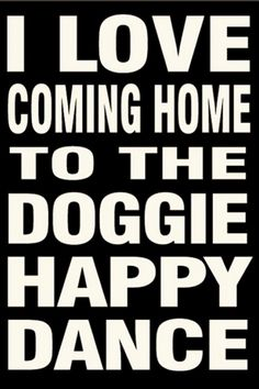 Coming home to the doggie Happy Dance