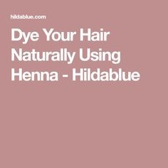 Dye Your Hair Naturally Using Henna - Hildablue
