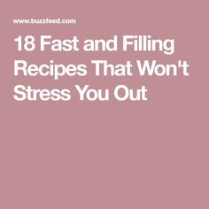 18 Fast and Filling Recipes That Won't Stress You Out