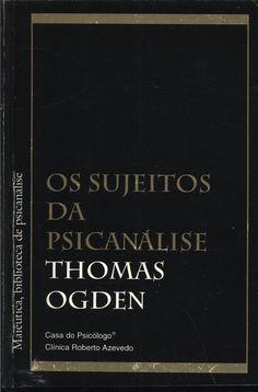 OGDEN, Thomas H. Os sujeitos da psicanálise. São Paulo: Casa do Psicólogo, 1996. 217 p. (Maiêutica, bibliteca e psicanálise). (Aquisição p/ CEP/Serra)