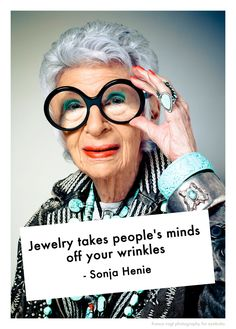 One of our all-time favourite jewellery icons, the irrepressible Iris Apfel. Words to live by!                                                                                                                                                                                 More