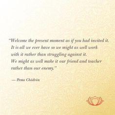 Wisdom from Pema Chodron.