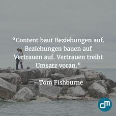 """""""Content baut Beziehungen auf. Beziehungen bauen auf Vertrauen auf. Vertrauen treibt Umsatz voran."""" - Tom Fischburne"""