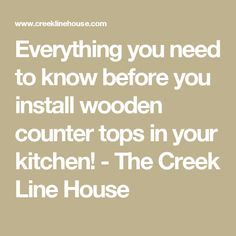 Everything you need to know before you install wooden counter tops in your kitchen! - The Creek Line House