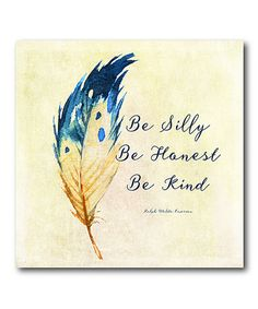 Look what I found on #zulily! Feather 'Be Silly Be Honest Be Kind' Wrapped Canvas #zulilyfinds