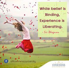 While belief is binding, experience is liberating. -Sri Bhagavan