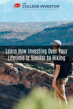 Investing is similar to hiking in that you have to learn how, prep appropriately, get into a groove, peak in retirement, then go downhill.