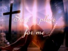 This is a wonderful song of hope for those who have had a loved one pass on. Save A Place For Me by Matthew West