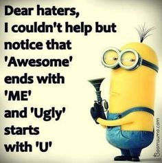 Funny Quotes about Haters and Jealousy Dear haters I Couldn't Help haters quotes