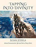 Free Kindle Book -   Tapping Into Divinity: Animal Communication, Spiritual Stories, Poetry & Art