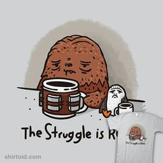 The Struggle is Real | Shirtoid #caffeine #chewbacca #coffee #doodletoots #film #movies #porg #scifi #starwars #wookiee