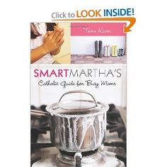 Smart Martha's Catholic Guide for Busy Moms: Tami Kiser: 9781592767922: Amazon.com: Books