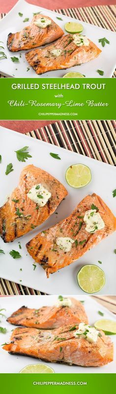 Grilled Steelhead Trout with Chili-Rosemary-Lime Butter - Get those grills ready! A recipe for steelhead trout that has been seasoned and grilled, then topped with a spicy herbed compound butter. | Chili Pepper Madness