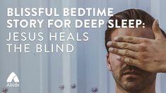 Bible Stories for Sleep: Jesus Heals The Blind Deep Sleep Meditation, Meditation Apps, Bible Stories, Bedtime Stories, Christian Meditation, Jesus Heals, Sleep Help, Blind, Psalms