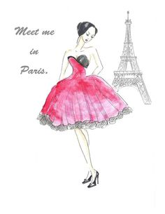 This print is from my original watercolor of a Paris girl in a hot pink dress with Eiffel Tower in the background. It reads Meet me in Paris. The text is
