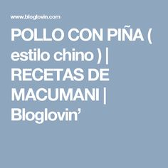 POLLO CON PIÑA ( estilo chino ) | RECETAS DE MACUMANI | Bloglovin' China, A Food, Vestidos, Pineapple Chicken, Buttermilk Cornbread, Chicken Recipes, Pastries, Chinese Chicken, Chinese Style