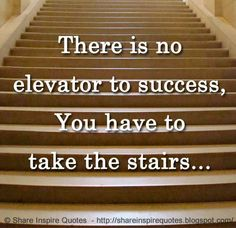 There is no elevator to success, You have to take the stairs...  #Life #lifelessons #lifeadvice #lifequotes #quotesonlife #lifequotesandsayings #elevator #success #stairs #shareinspirequotes #share #inspire #quotes #whatsapp