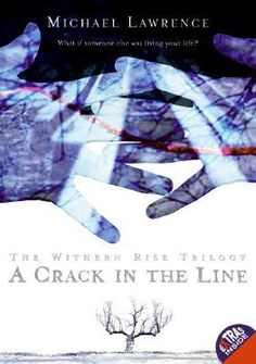 A Crack in the Line (Withern Rise, #1) by Michael Lawrence - Alaric and Naia live in the same house, with (mostly) the same family, but they've never met—until a crack between their parallel worlds brings them together.