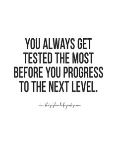 Tested the most before you progress.
