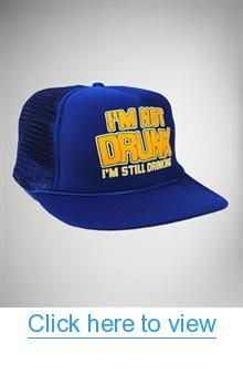 17f8ef63 I'm Not Drunk I'm Still Drinking Trucker Hat #Drunk #Still #Drinking # Trucker #Hat | Stuff to Wear | How to wear, Hats, Funny gifts