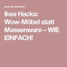 Ikea Hacks: Wow furniture instead of mass production – HOW EASY! Ikea Hacks, Sweet Home, New Homes, How To Make, Furniture, Mass Production, Home Decor, Lifehacks, Wedding Ideas