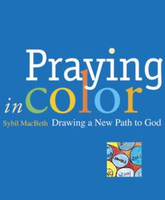 Praying in Color = prayer + doodling  When multiple friends and family members received ugly and scary diagnoses, Sybil MacBeth found herself exhausted by the words of her prayers and stymied by a lack of focus. One summer day, she retreated to her back porch for a session of mindless doodling with a basket of her favorite colored markers. She drew a shape, put the name of a friend inside, and added lines and color. She drew another shape with another name and added detail and color. When…