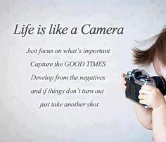 Life is like a camera. Deb W, this made me think of you! Life Quotes Love, Great Quotes, Quotes To Live By, Inspirational Quotes, Awesome Quotes, Clever Quotes, Motivational Quotes, Quote Life, Humorous Quotes