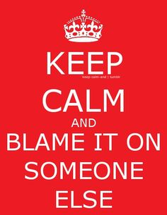 Blame it on someone else