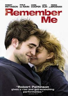 Remember Me is a 2010 American romantic coming of age drama film directed by Allen Coulter, and screenplay by Will Fetters. It stars Robert Pattinson, Emilie de Ravin, Chris Cooper, Lena Olin and Pierce Brosnan. https://en.wikipedia.org/wiki/Remember_Me_(2010_film)