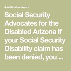 Social Security Advocates for the Disabled Arizona  If your Social Security Disability claim has been denied, you have come to the right place.