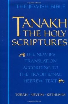 Tanakh: The Holy Scriptures, The New JPS Translation According to the Traditional Hebrew Text, http://www.amazon.com/dp/0827602529/ref=cm_sw_r_pi_awdm_hZTRub0Y1MTWK