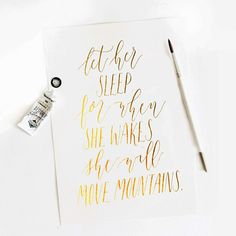 let her sleep. for when she wakes, she will move mountains. Totally going on my headboard!
