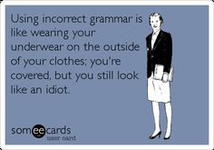 Bad grammar is very unattractive. Are you interested in becoming a Helen Doron teacher? Join us in teaching the world's children and teens proper English! Grammar Memes, Grammar And Punctuation, Bad Grammar Humor, Funny Quotes, Funny Memes, Beer Quotes, Funny Comebacks, Funny Sarcasm, Sarcastic Sayings